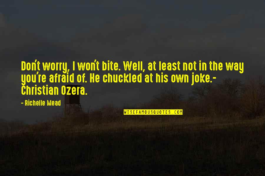 Ozera Quotes By Richelle Mead: Don't worry, I won't bite. Well, at least