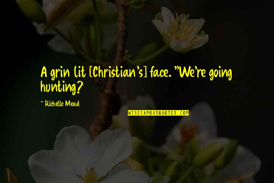 """Ozera Quotes By Richelle Mead: A grin lit [Christian's] face. """"We're going hunting?"""