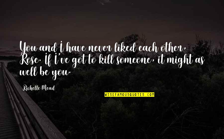 Ozera Quotes By Richelle Mead: You and I have never liked each other,
