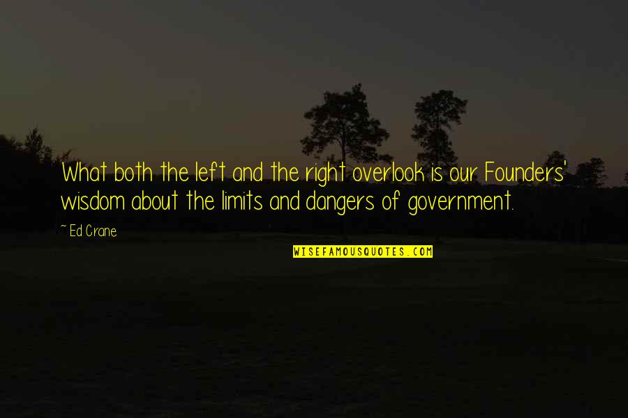 P.e.o. Founders Quotes By Ed Crane: What both the left and the right overlook