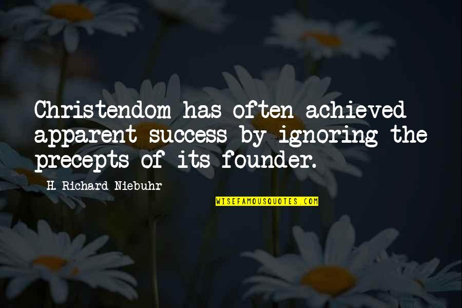 P.e.o. Founders Quotes By H. Richard Niebuhr: Christendom has often achieved apparent success by ignoring