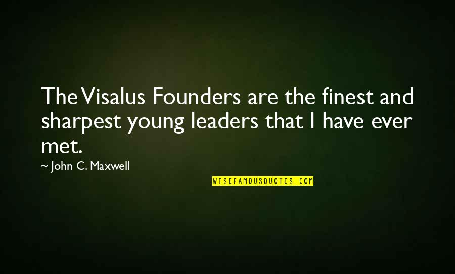 P.e.o. Founders Quotes By John C. Maxwell: The Visalus Founders are the finest and sharpest