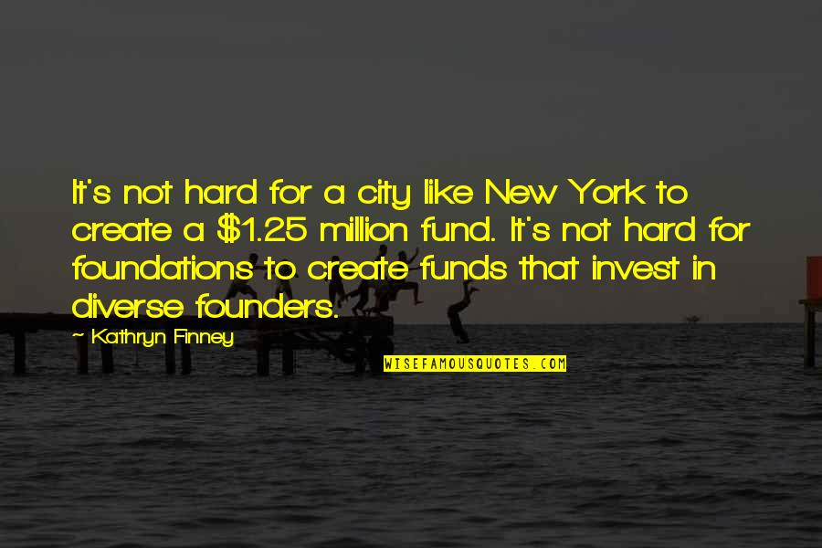 P.e.o. Founders Quotes By Kathryn Finney: It's not hard for a city like New
