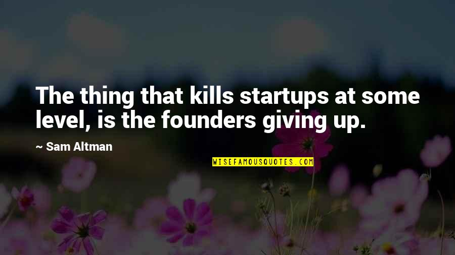 P.e.o. Founders Quotes By Sam Altman: The thing that kills startups at some level,