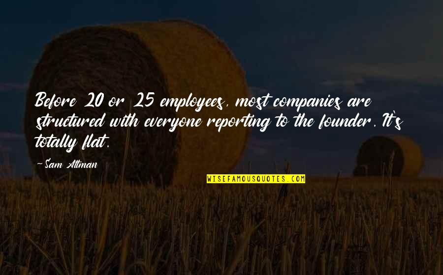 P.e.o. Founders Quotes By Sam Altman: Before 20 or 25 employees, most companies are