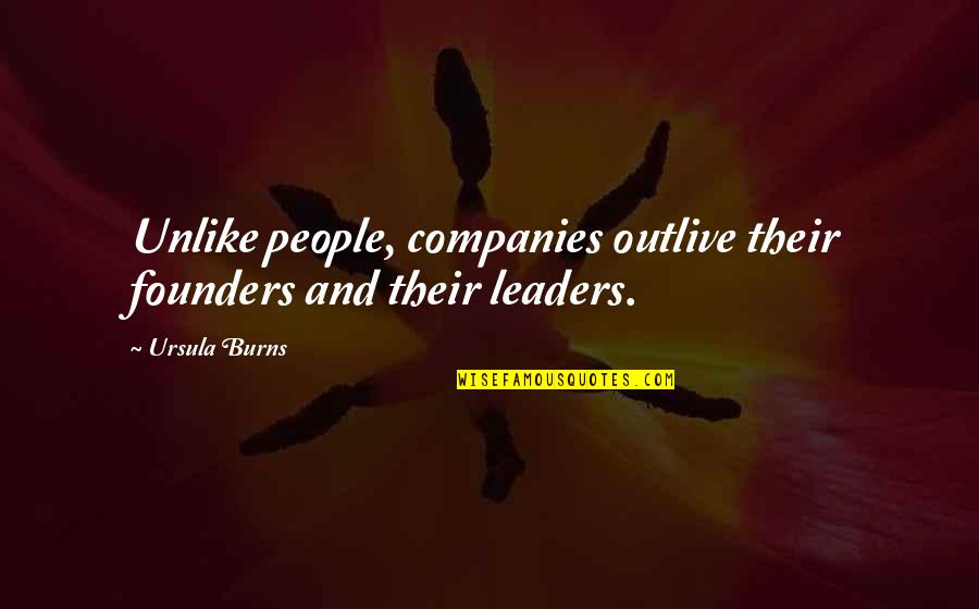 P.e.o. Founders Quotes By Ursula Burns: Unlike people, companies outlive their founders and their