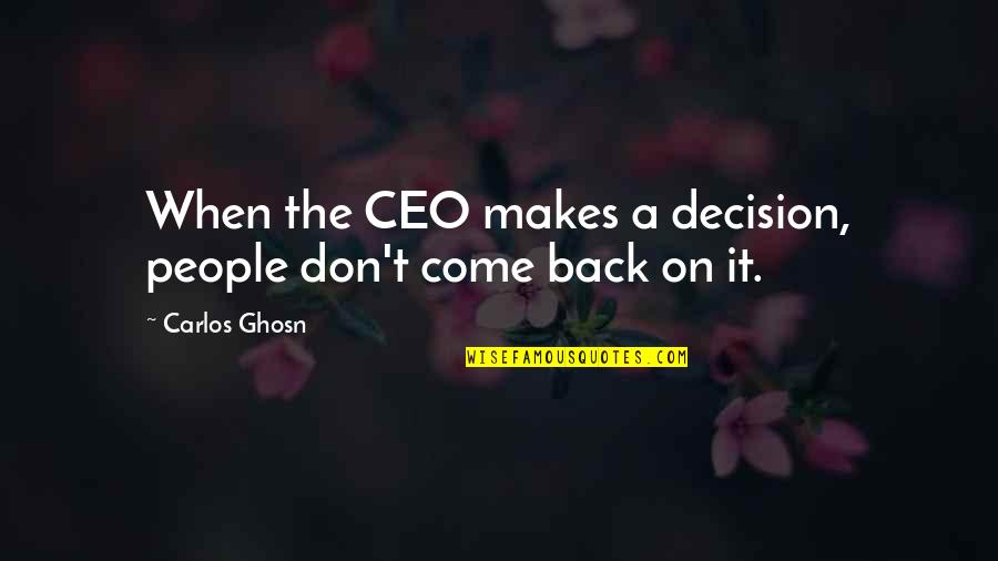 P&g Ceo Quotes By Carlos Ghosn: When the CEO makes a decision, people don't