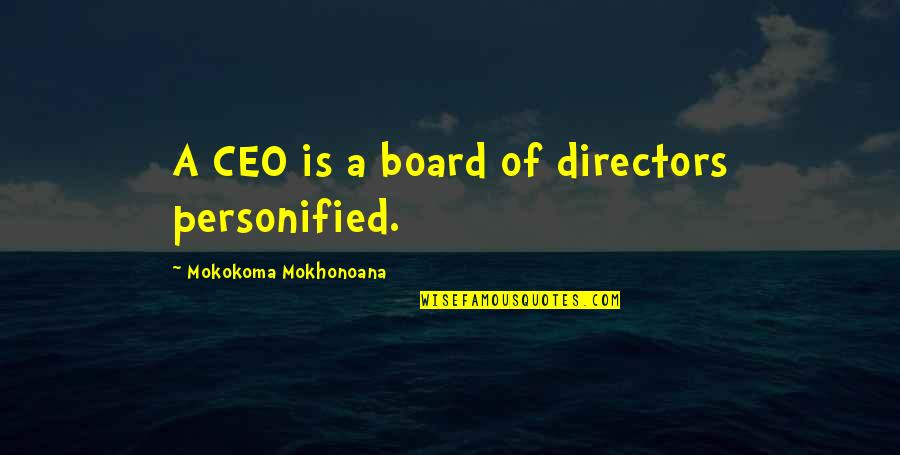 P&g Ceo Quotes By Mokokoma Mokhonoana: A CEO is a board of directors personified.