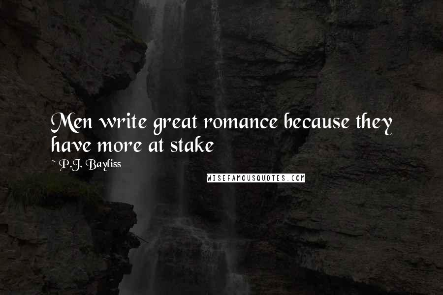 P.J. Bayliss quotes: Men write great romance because they have more at stake