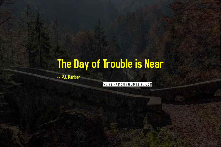 P.J. Parker quotes: The Day of Trouble is Near