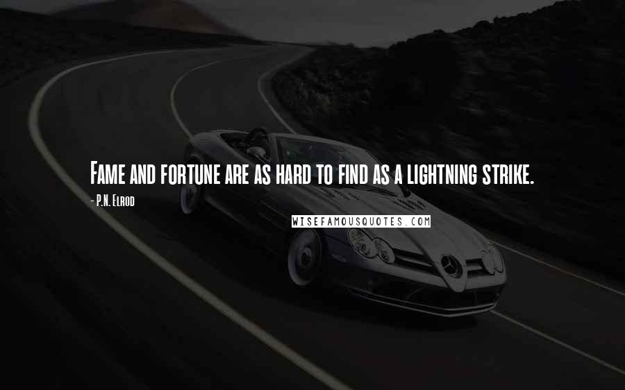 P.N. Elrod quotes: Fame and fortune are as hard to find as a lightning strike.