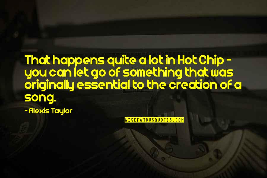 P.o.d Song Quotes By Alexis Taylor: That happens quite a lot in Hot Chip