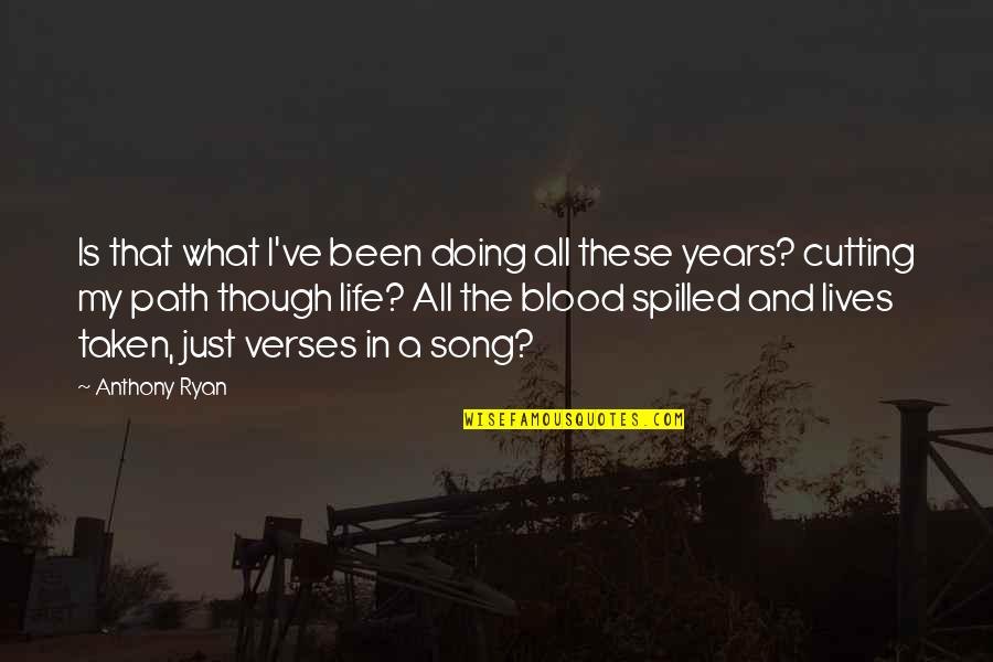 P.o.d Song Quotes By Anthony Ryan: Is that what I've been doing all these