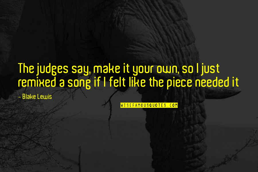 P.o.d Song Quotes By Blake Lewis: The judges say, make it your own, so