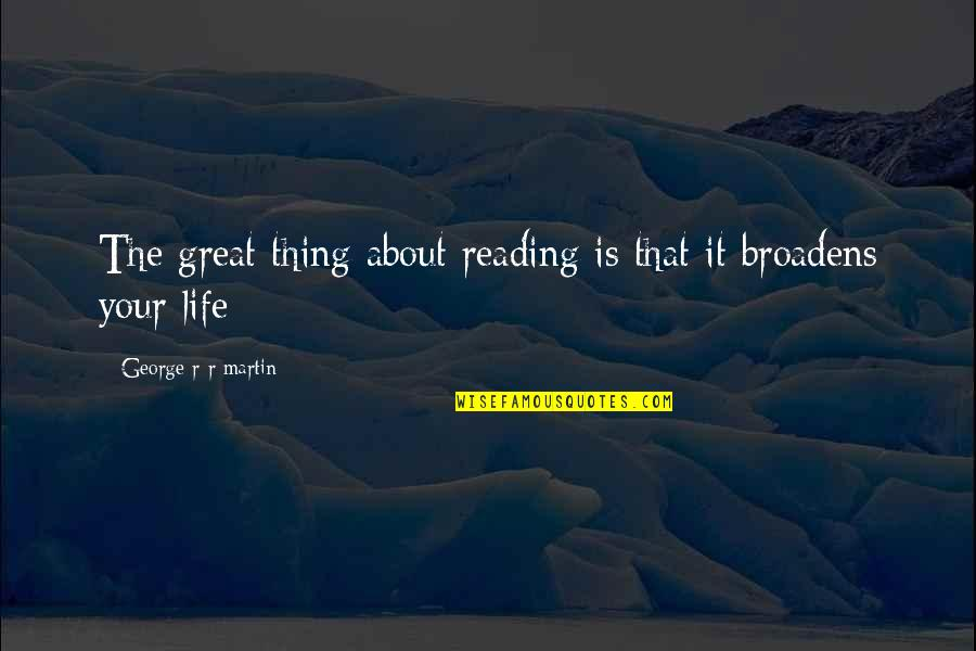 P.o.d Song Quotes By George R R Martin: The great thing about reading is that it