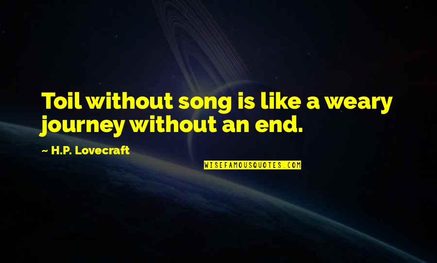 P.o.d Song Quotes By H.P. Lovecraft: Toil without song is like a weary journey