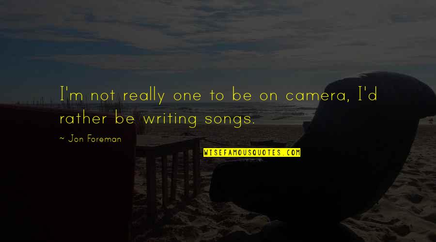 P.o.d Song Quotes By Jon Foreman: I'm not really one to be on camera,