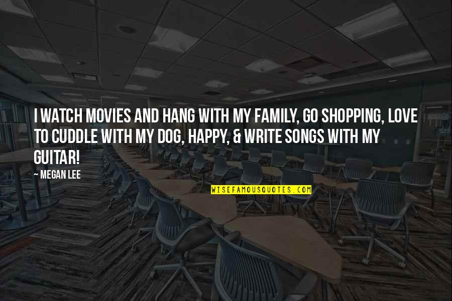 P.o.d Song Quotes By Megan Lee: I watch movies and hang with my family,
