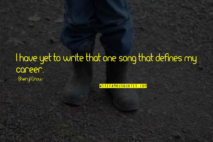 P.o.d Song Quotes By Sheryl Crow: I have yet to write that one song