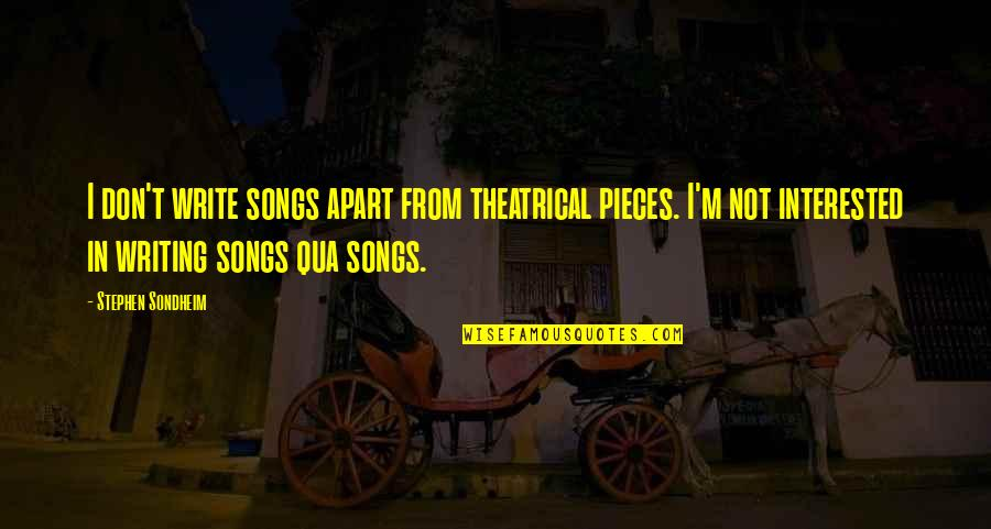 P.o.d Song Quotes By Stephen Sondheim: I don't write songs apart from theatrical pieces.