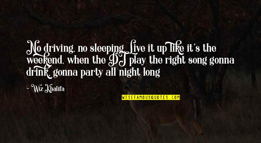 P.o.d Song Quotes By Wiz Khalifa: No driving, no sleeping. Live it up like