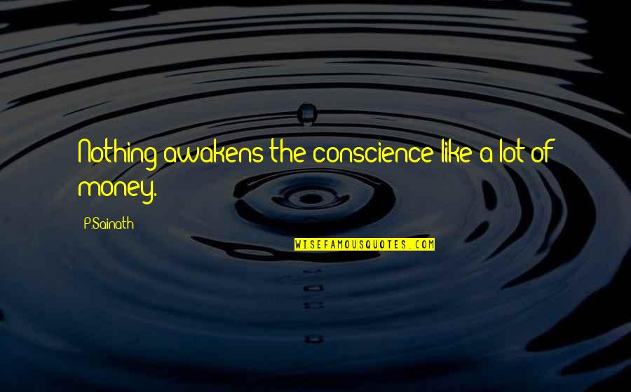P Sainath Quotes By P.Sainath: Nothing awakens the conscience like a lot of