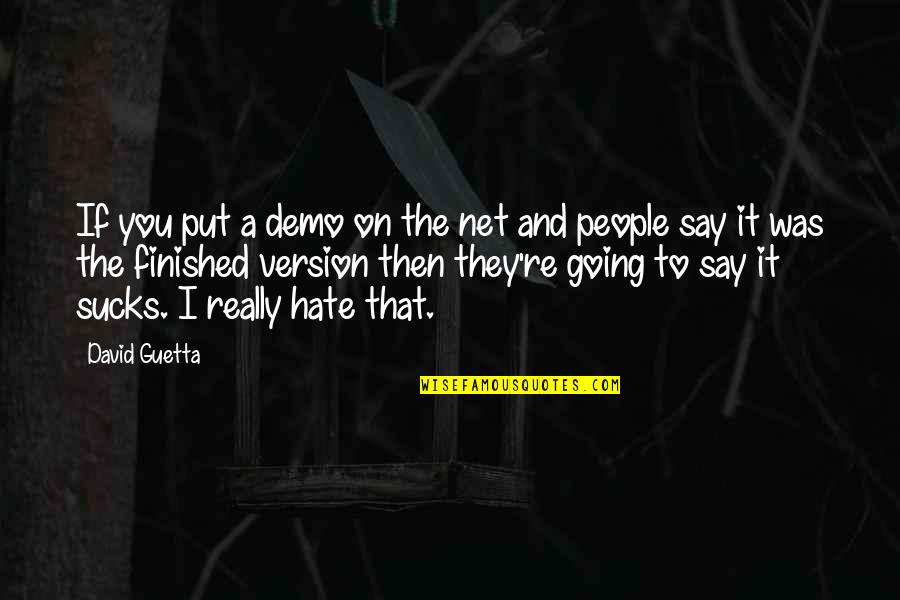 P.t. Demo Quotes By David Guetta: If you put a demo on the net