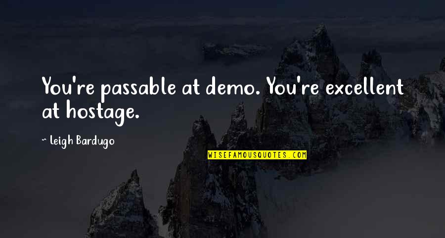 P.t. Demo Quotes By Leigh Bardugo: You're passable at demo. You're excellent at hostage.