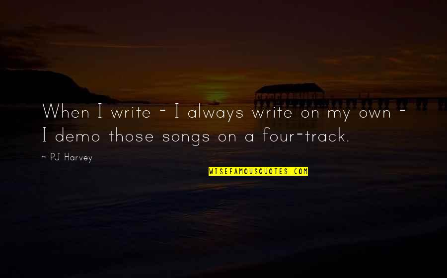 P.t. Demo Quotes By PJ Harvey: When I write - I always write on