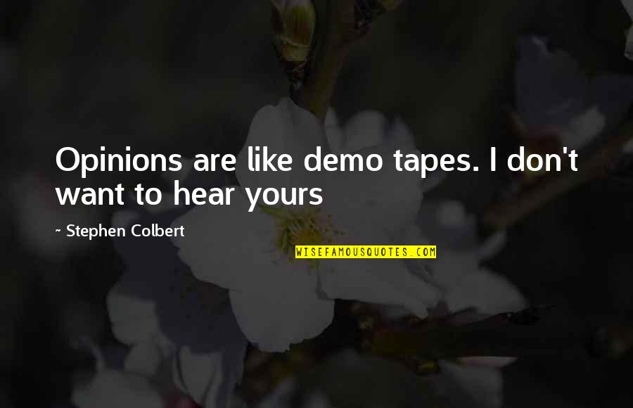 P.t. Demo Quotes By Stephen Colbert: Opinions are like demo tapes. I don't want