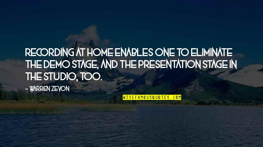 P.t. Demo Quotes By Warren Zevon: Recording at home enables one to eliminate the