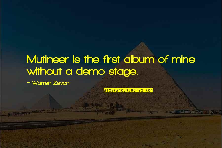 P.t. Demo Quotes By Warren Zevon: Mutineer is the first album of mine without