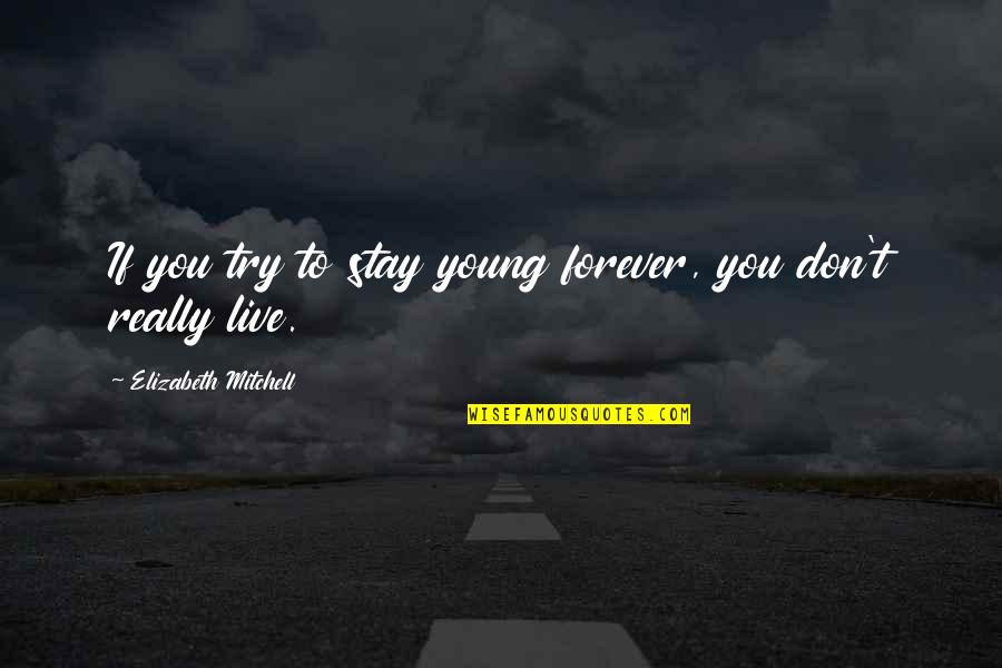 P0rnographer Quotes By Elizabeth Mitchell: If you try to stay young forever, you