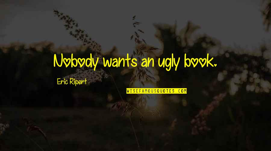 P0rnographer Quotes By Eric Ripert: Nobody wants an ugly book.