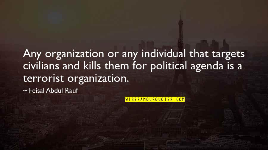 P0rnographer Quotes By Feisal Abdul Rauf: Any organization or any individual that targets civilians