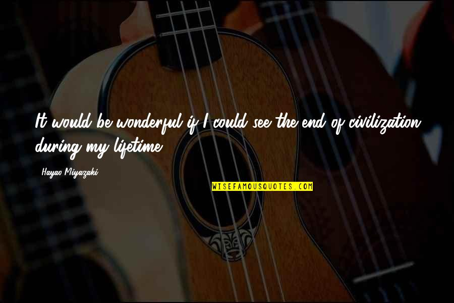 P0rnographer Quotes By Hayao Miyazaki: It would be wonderful if I could see