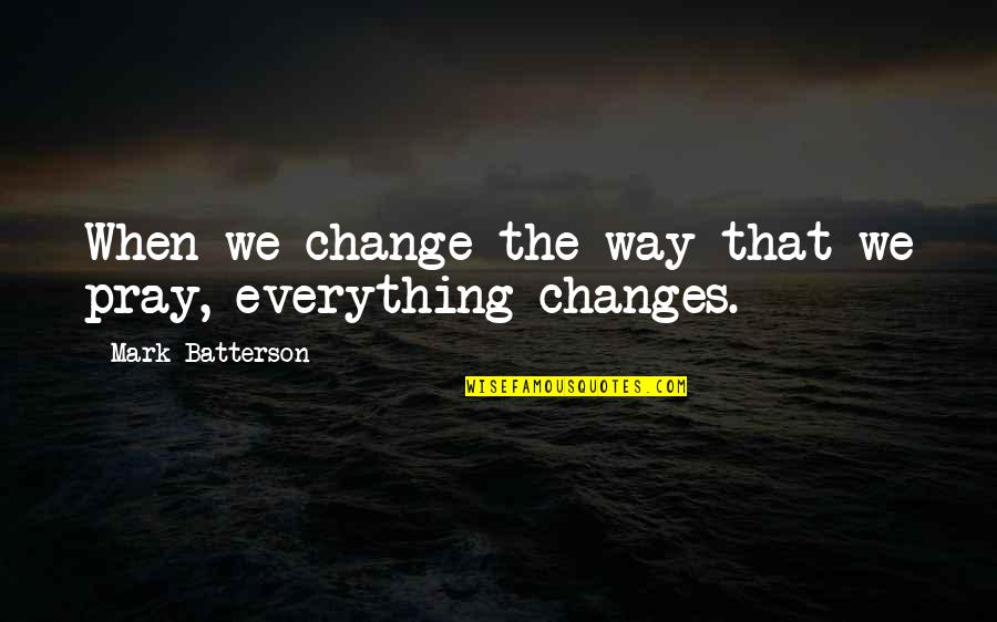 P0rnographer Quotes By Mark Batterson: When we change the way that we pray,