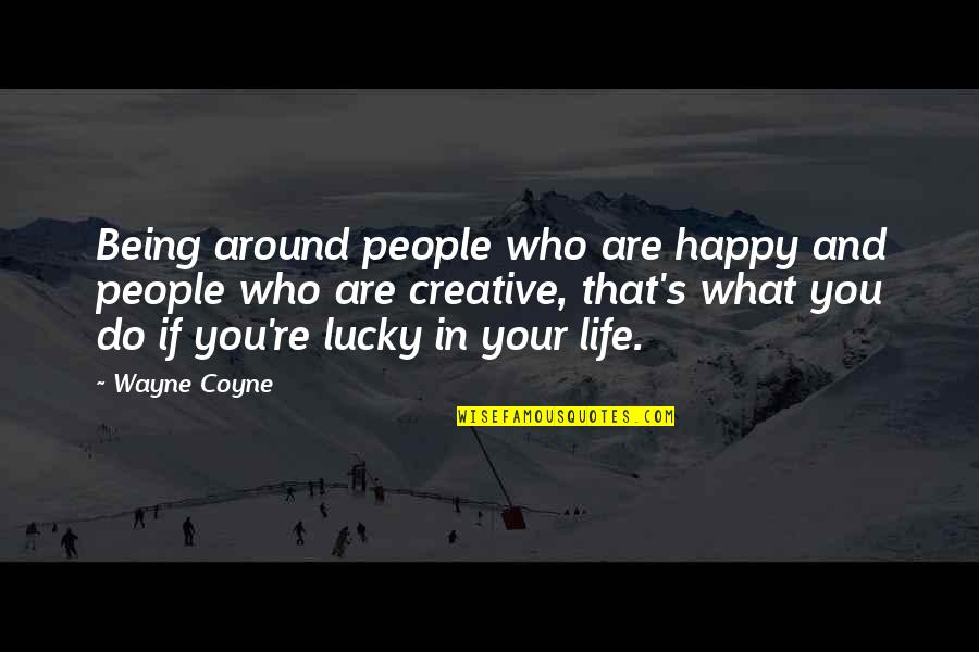 P0rnographer Quotes By Wayne Coyne: Being around people who are happy and people