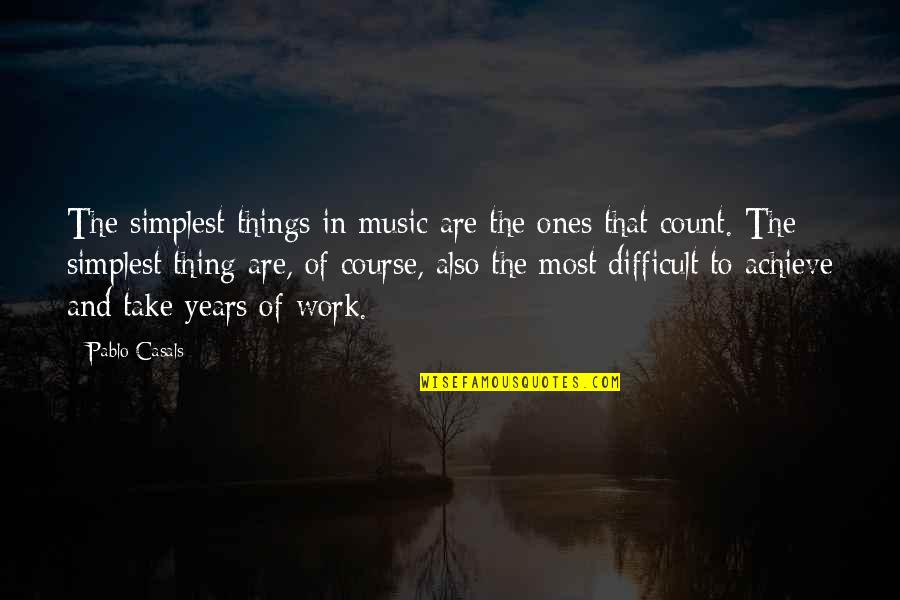Pablo Casals Music Quotes By Pablo Casals: The simplest things in music are the ones
