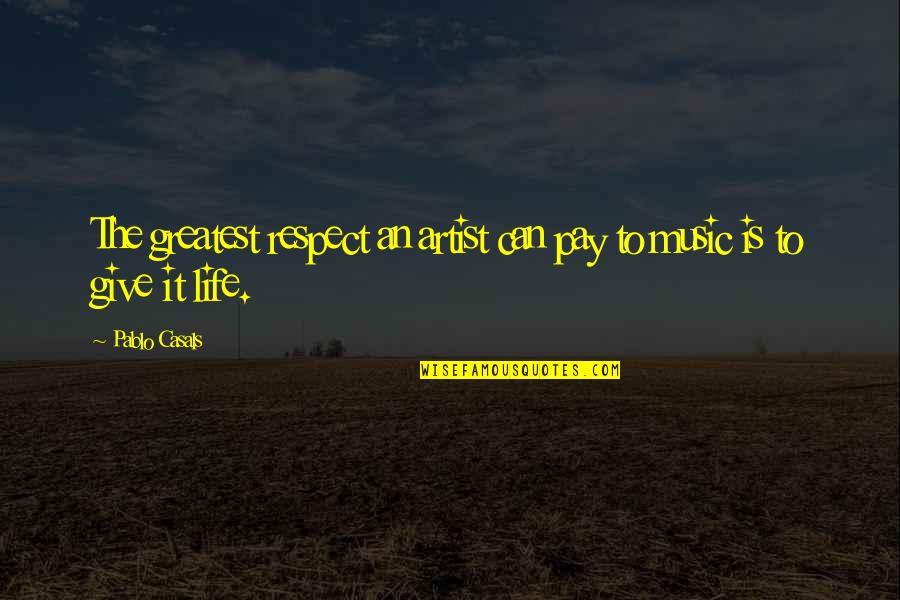 Pablo Casals Music Quotes By Pablo Casals: The greatest respect an artist can pay to