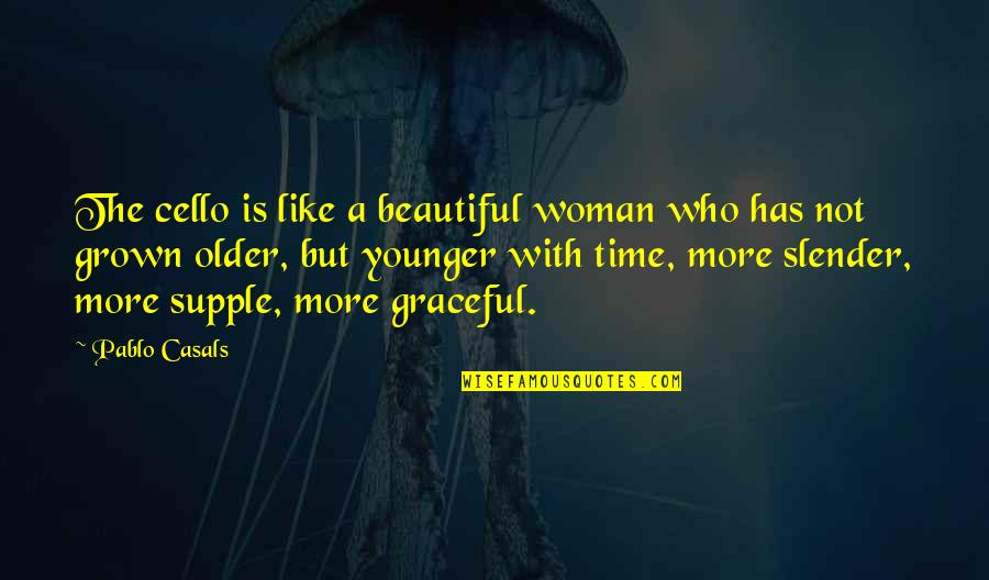 Pablo Casals Music Quotes By Pablo Casals: The cello is like a beautiful woman who