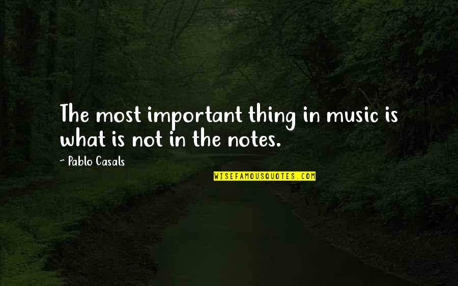 Pablo Casals Music Quotes By Pablo Casals: The most important thing in music is what