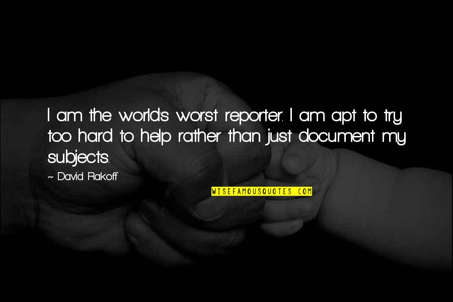 Pabulum Quotes By David Rakoff: I am the world's worst reporter. I am