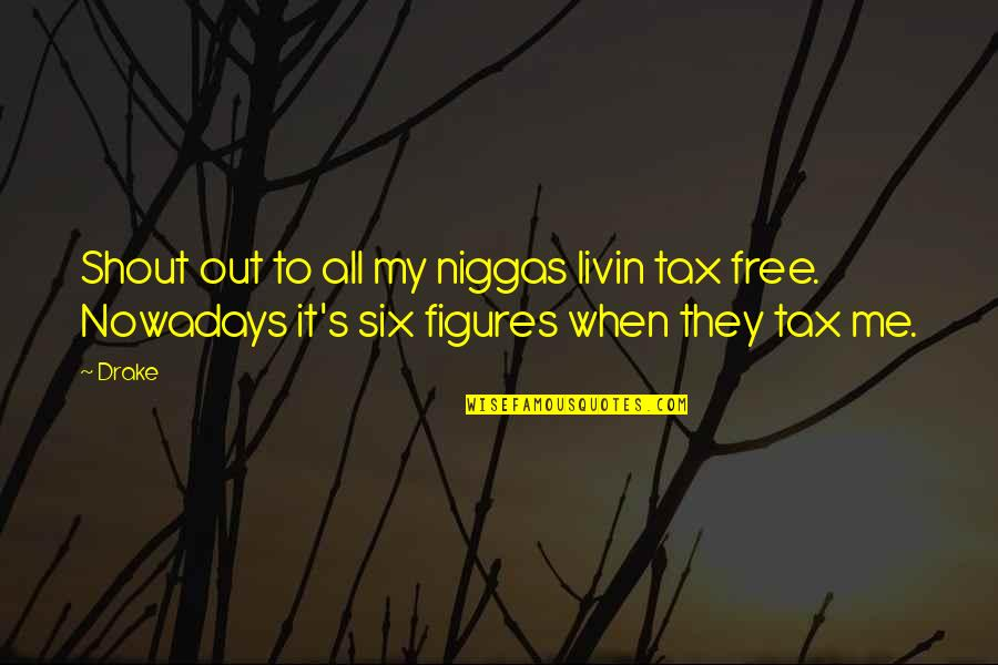 Pabulum Quotes By Drake: Shout out to all my niggas livin tax