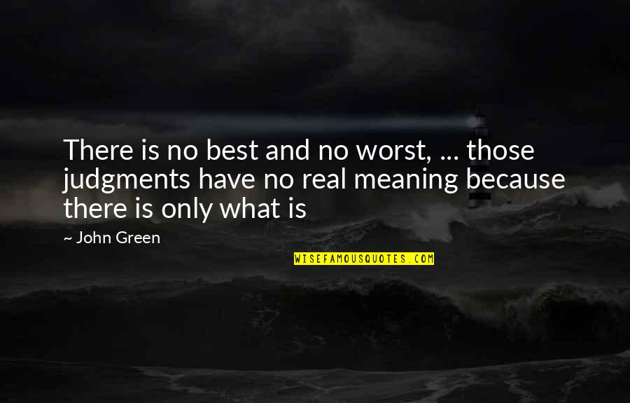 Pabulum Quotes By John Green: There is no best and no worst, ...