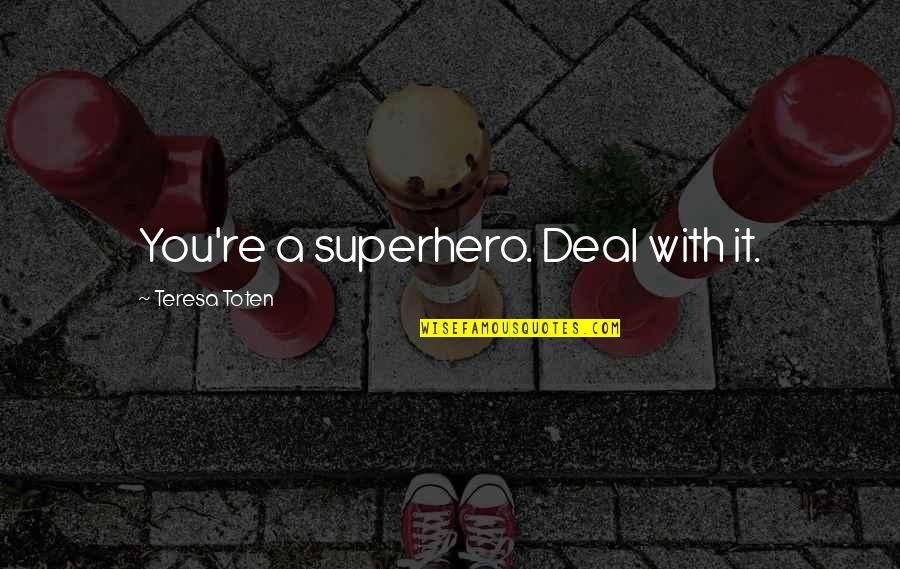 Pabulum Quotes By Teresa Toten: You're a superhero. Deal with it.