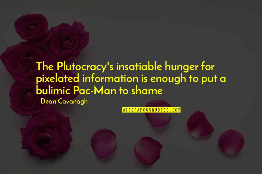 Pac Man Quotes By Dean Cavanagh: The Plutocracy's insatiable hunger for pixelated information is