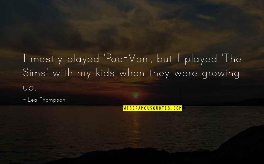 Pac Man Quotes By Lea Thompson: I mostly played 'Pac-Man', but I played 'The