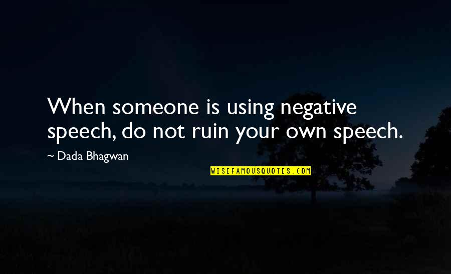 Pac Man World 2 Quotes By Dada Bhagwan: When someone is using negative speech, do not