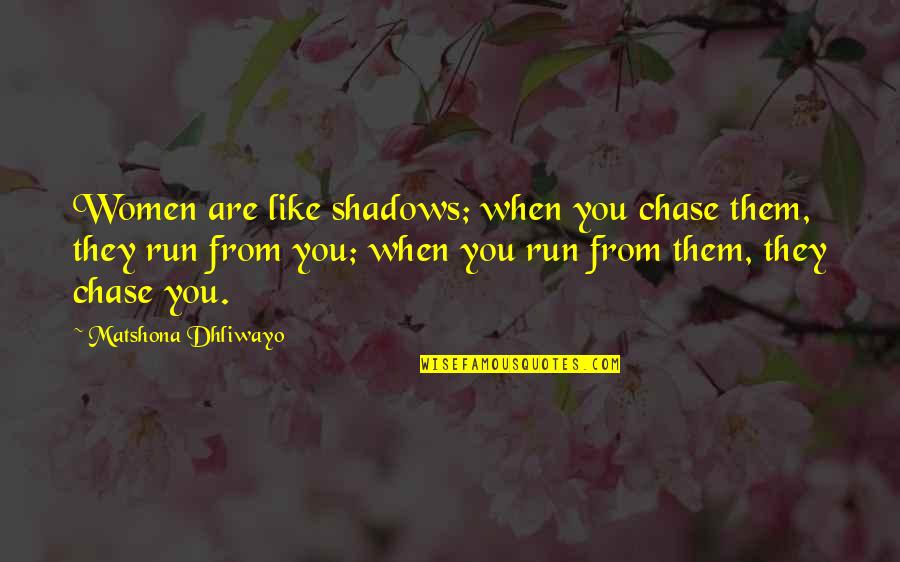 Pacer Quotes By Matshona Dhliwayo: Women are like shadows; when you chase them,